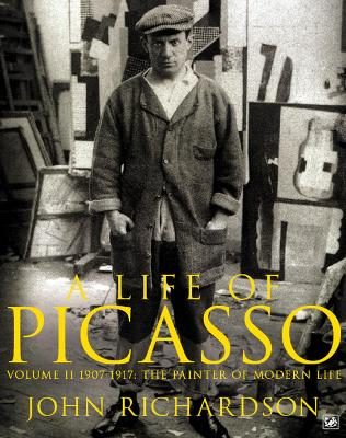 A Life of Picasso: 1907 1917: The Painter of Modern Life - Richardson, John