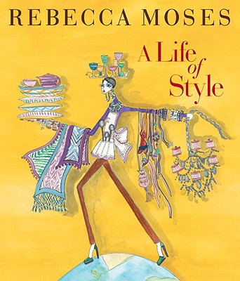 A Life of Style: Fashion, Home, Entertaining - Moses, Rebecca
