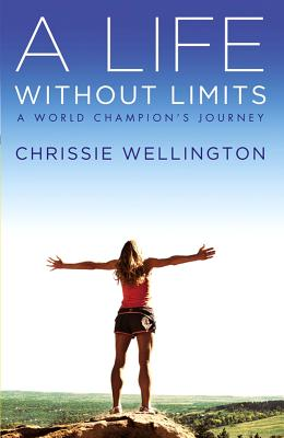 A Life Without Limits: A World Champion's Journey - Wellington, Chrissie, and Armstrong, Lance (Foreword by)