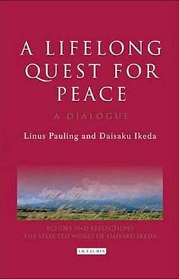 A Lifelong Quest for Peace: A Dialogue - Pauling, Linus, and Ikeda, Daisaku, and Gage, Richard L (Translated by)