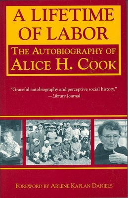 A Lifetime of Labor: The Autobiography of Alice H. Cook - Cook, Alice H