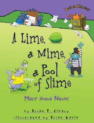 A Lime, a Mime, a Pool of Slime: More About Nouns - Cleary, Brian P, and Gable, Brian (Illustrator)