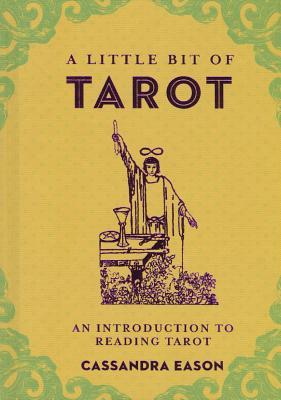 A Little Bit of Tarot: An Introduction to Reading Tarot - Eason, Cassandra