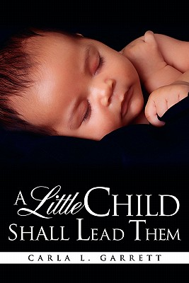 A Little Child Shall Lead Them - Garrett, Carla L