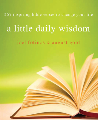 A Little Daily Wisdom: 365 Inspiring Bible Verses to Change Your Life - Fotinos, Joel, and Gold, August