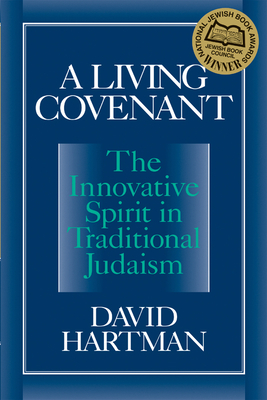 A Living Covenant: The Innovative Spirit in Traditional Judaism - Hartman, David