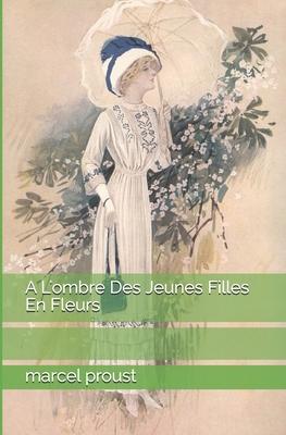 A L'Ombre Des Jeunes Filles En Fleurs - Proust, Marcel