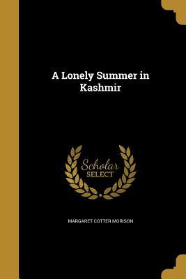 A Lonely Summer in Kashmir - Morison, Margaret Cotter