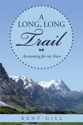 A Long, Long Trail: Accounting for My Years - Gill, Kent