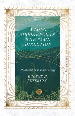 A Long Obedience in the Same Direction: Discipleship in an Instant Society - Peterson, Eugene H