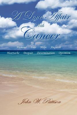 A Love Affair with Cancer - Pattison, John W