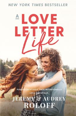 A Love Letter Life: Pursue Creatively. Date Intentionally. Love Faithfully. - Roloff, Jeremy, and Roloff, Audrey