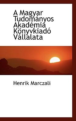 A Magyar Tudom Nyos Akad MIA K Nyvkiad V Llalata - Marczali, Henrik