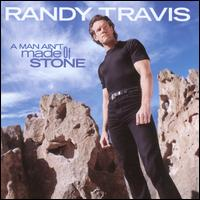 A Man Ain't Made of Stone - Randy Travis