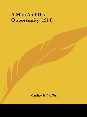 A Man and His Opportunity (1914) - Sniffen, Matthew K