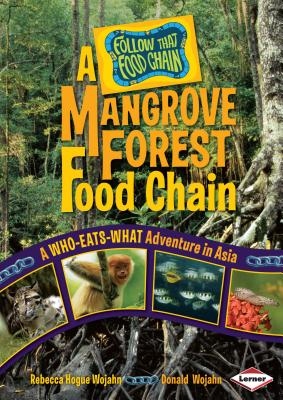 A Mangrove Forest Food Chain: A Who-Eats-What Adventure in Asia - Wojahn, Rebecca Hogue, and Wojahn, Donald