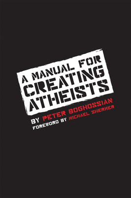 A Manual for Creating Atheists - Boghossian, Peter, and Shermer, Michael (Foreword by)
