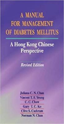 A Manual for Management of Diabetes Mellitus: A Hong Kong Chinese Perspective - Chan, Juliana C N, and Hullot-Kentor, Robert, Professor, and Loughran, Trish, Professor
