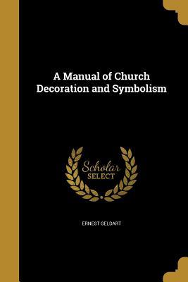 A Manual of Church Decoration and Symbolism - Geldart, Ernest