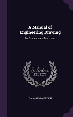 A Manual of Engineering Drawing: For Students and Draftsmen - French, Thomas Ewing