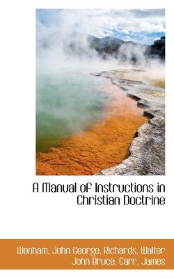 A Manual of Instructions in Christian Doctrine - George, Wenham John