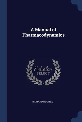 A Manual of Pharmacodynamics - Hughes, Richard, MD