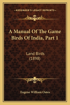 A Manual of the Game Birds of India, Part 1: Land Birds (1898) - Oates, Eugene William
