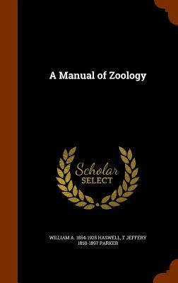 A Manual of Zoology - Haswell, William a 1854-1925, and Parker, T Jeffery 1850-1897