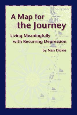 A Map for the Journey: Living Meaningfully with Recurring Depression - Dickie, Nan