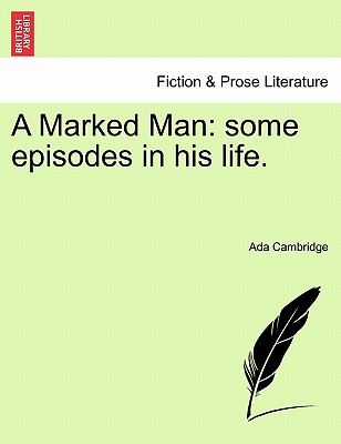 A Marked Man: Some Episodes in His Life. - Cambridge, Ada