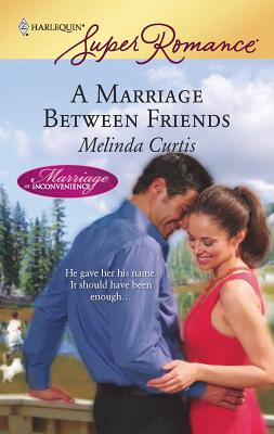 A Marriage Between Friends - Curtis, Melinda
