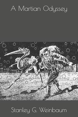 A Martian Odyssey - Weinbaum, Stanley G
