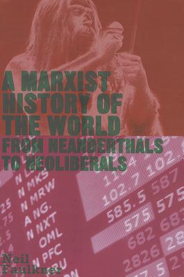 A Marxist History of the World: From Neanderthals to Neoliberals - Faulkner, Neil, Dr.