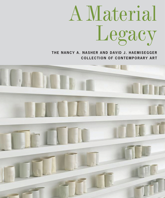 A Material Legacy: The Nancy A. Nasher and David J. Haemisegger Collection of Contemporary Art - Price, Marshall N (Editor)