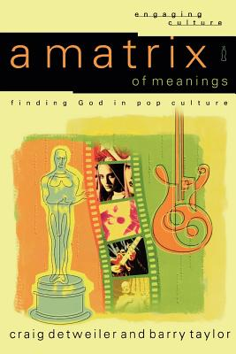 A Matrix of Meanings: Finding God in Pop Culture - Detweiler, Craig, and Taylor, Barry