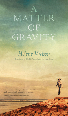 A Matter of Gravity - Vachon, Helene, and Aronoff, Phyllis (Translated by), and Scott, Howard (Translated by)