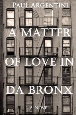 A Matter of Love in Da Bronx: A 1950s Diary - Argentini, Paul