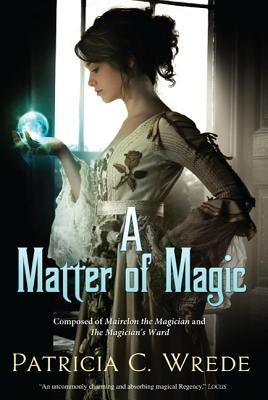 A Matter of Magic: Mairelon and the Magician's Ward - Wrede, Patricia C
