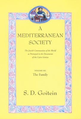 A Mediterranean Society: The Jewish Communities of the Arab World as Portrayed in the Documents of the Cairo Geniza, Vol. III: The Family - Goitein, S D