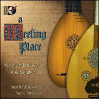 A Meeting Place: Medieval & Renaissance Music for Lute & Ud - August Denhard (lute); Munir Nurettin Beken (ud)