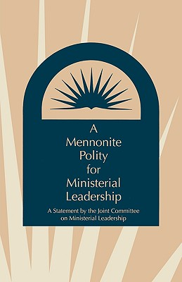 A Mennonite Polity for Ministerial Leadership - Thomas, Everett J (Editor)