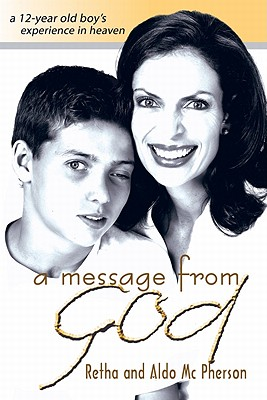 A Message from God: A 12-Year Old Boy's Experience in Heaven - McPherson, Retha, and McPherson, Aldo