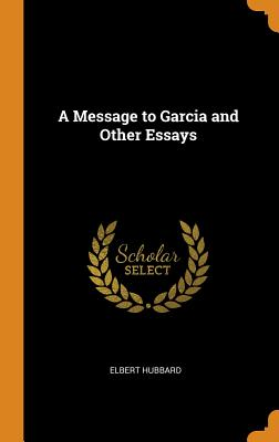 elbert hubbard 1899 essay a message to garcia