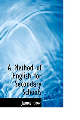 A Method of English for Secondary Schools - Gow, James, Professor