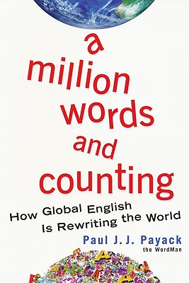 A Million Words and Counting: How Global English Is Rewriting the World - Payack, Paul J J