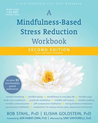 A Mindfulness-Based Stress Reduction Workbook - Stahl, Bob, PhD, and Goldstein, Elisha, PhD, and Kabat-Zinn, Jon, PhD (Foreword by)