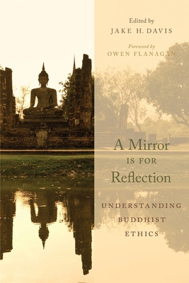 A Mirror Is for Reflection: Understanding Buddhist Ethics - Davis, Jake H (Editor)