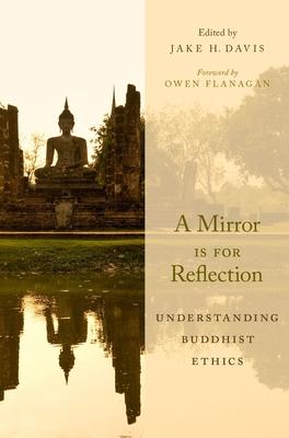 A Mirror Is for Reflection: Understanding Buddhist Ethics - Davis, Jake H (Editor)