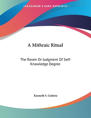 A Mithraic Ritual: The Raven or Judgment of Self-Knowledge Degree - Guthrie, Kenneth S