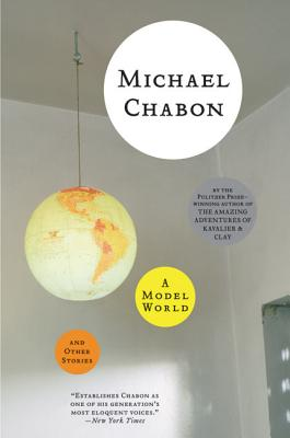 A Model World and Other Stories - Chabon, Michael